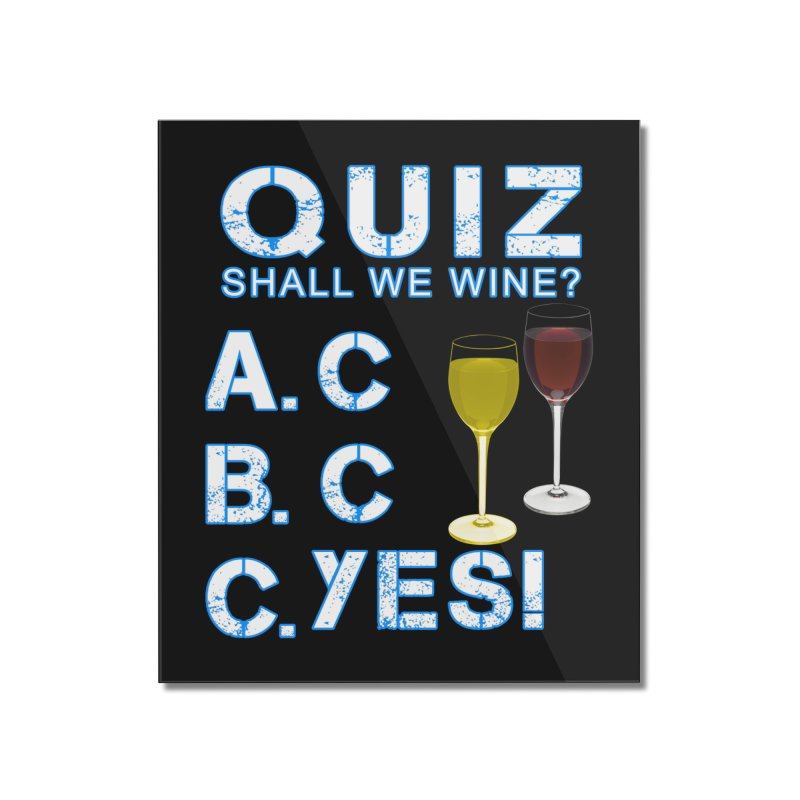 Shall We Wine Home Mounted Acrylic Print by Leading Artist Shop