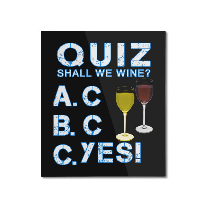 Shall We Wine Home Mounted Aluminum Print by Leading Artist Shop