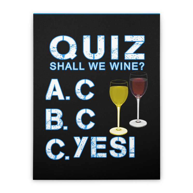 Shall We Wine Home Stretched Canvas by Leading Artist Shop