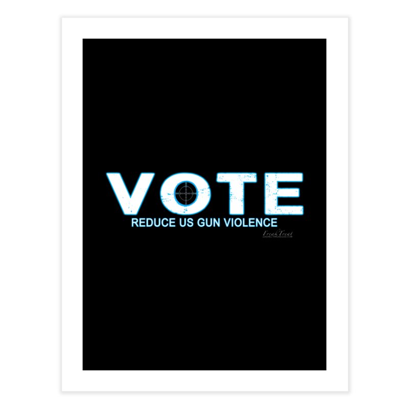 Vote To Reduce Gun Violence Home Fine Art Print by Leading Artist Shop