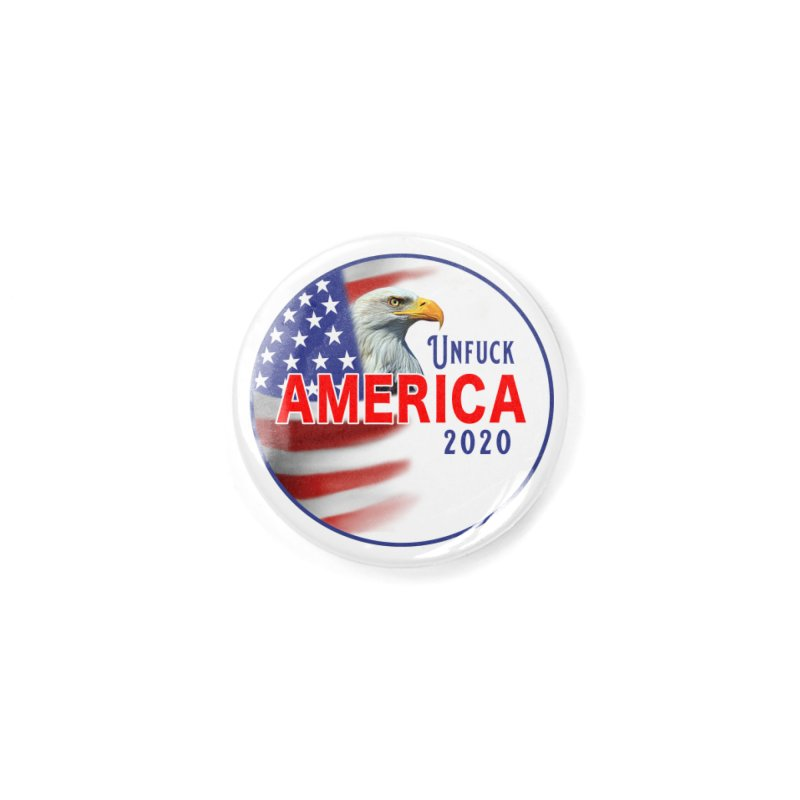 Unfuck America 2020 Accessories Button by Leading Artist Shop