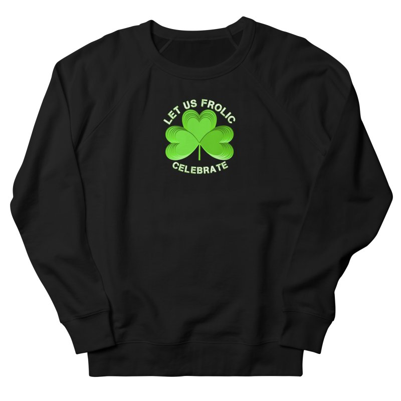 St Patricks Day Let Us Frolic Party Shirts n More Men's French Terry Sweatshirt by Leading Artist Shop