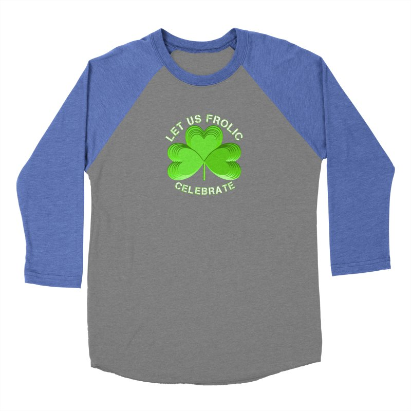 St Patricks Day Let Us Frolic Party Shirts n More Women's Baseball Triblend Longsleeve T-Shirt by Leading Artist Shop