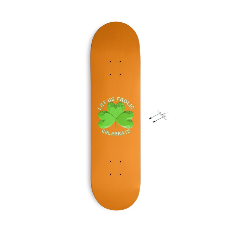 St Patricks Day Let Us Frolic Party Shirts n More Accessories With Hanging Hardware Skateboard by Leading Artist Shop