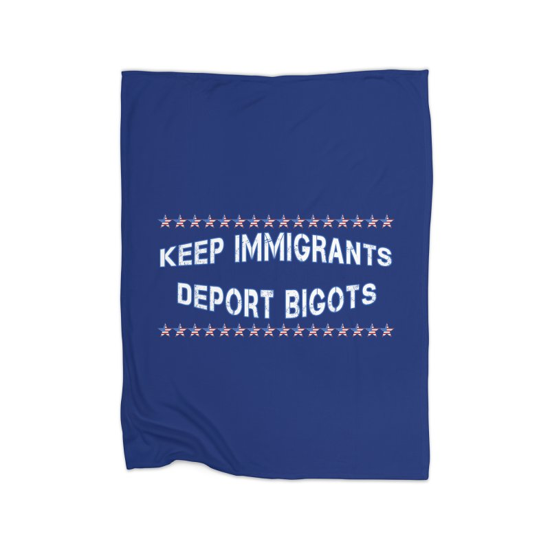 Keep Immigrants Deport Bigots Home Fleece Blanket Blanket by Leading Artist Shop