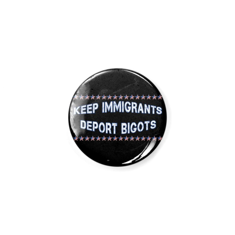 Keep Immigrants Deport Bigots Accessories Button by Leading Artist Shop