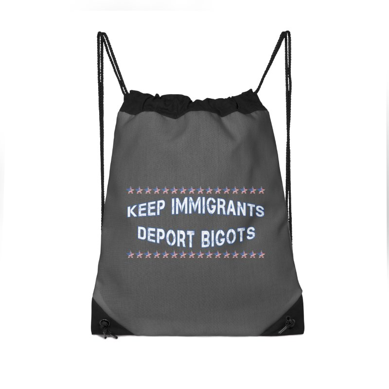 Keep Immigrants Deport Bigots Accessories Drawstring Bag Bag by Leading Artist Shop