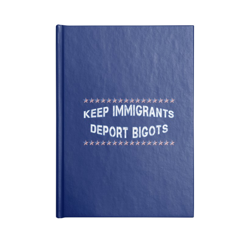 Keep Immigrants Deport Bigots Accessories Lined Journal Notebook by Leading Artist Shop