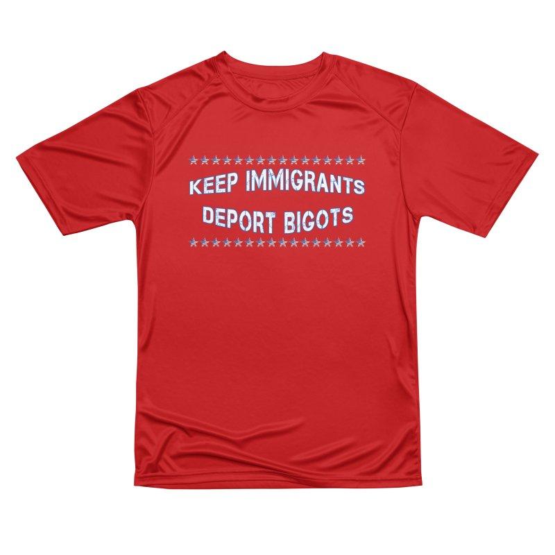 Keep Immigrants Deport Bigots Women's Performance Unisex T-Shirt by Leading Artist Shop