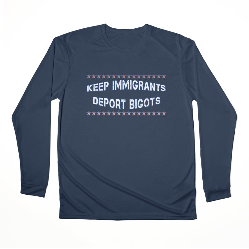 Keep Immigrants Deport Bigots Men's Performance Longsleeve T-Shirt by Leading Artist Shop