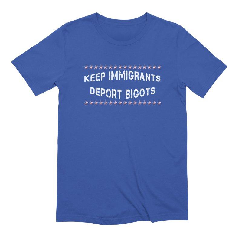 Keep Immigrants Deport Bigots Men's Extra Soft T-Shirt by Leading Artist Shop