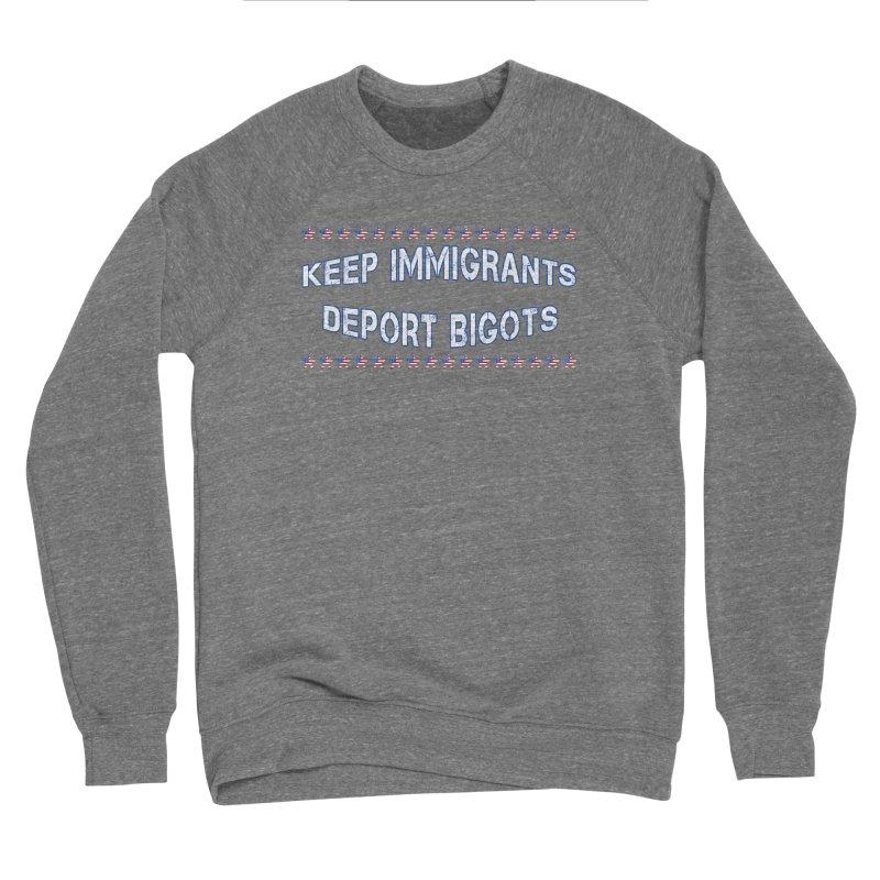 Keep Immigrants Deport Bigots Women's Sponge Fleece Sweatshirt by Leading Artist Shop