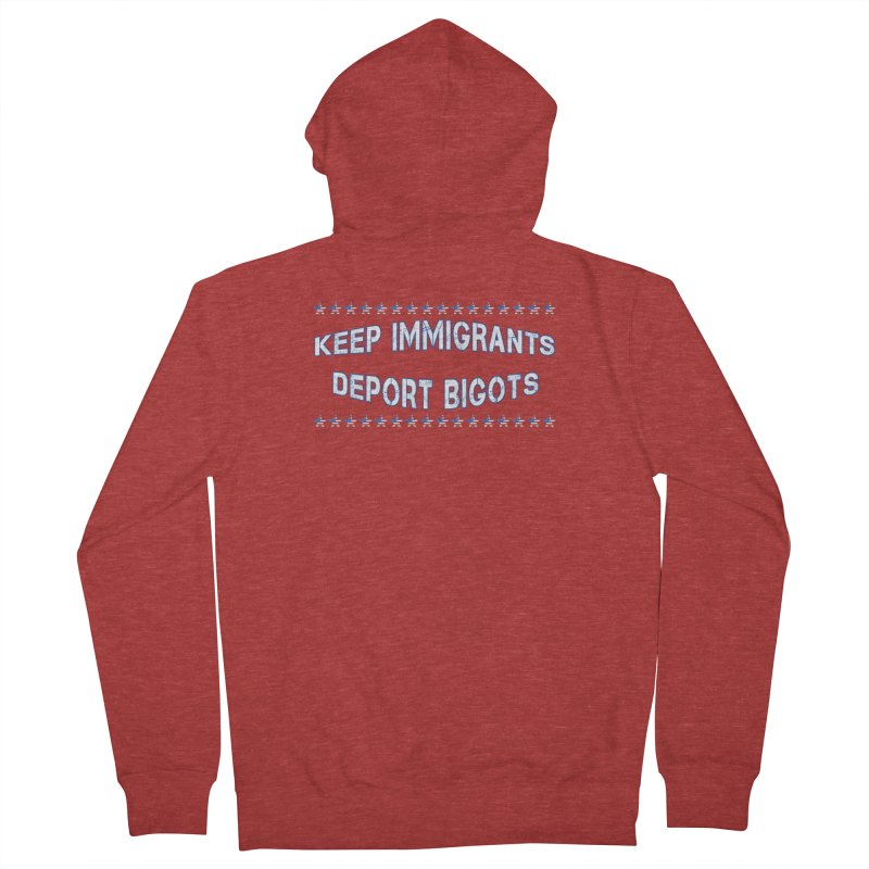 Keep Immigrants Deport Bigots Women's French Terry Zip-Up Hoody by Leading Artist Shop
