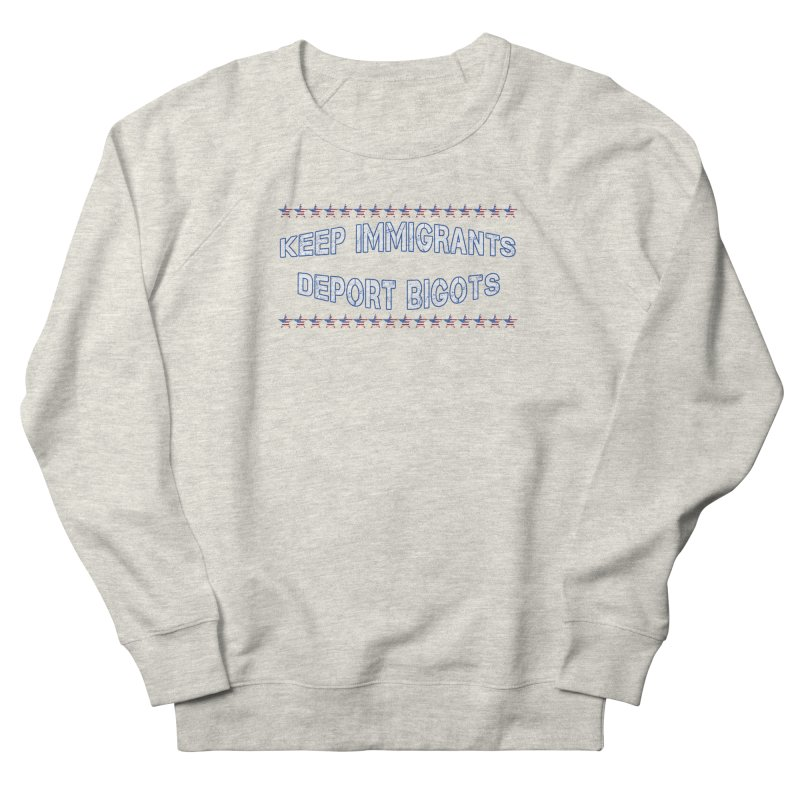 Keep Immigrants Deport Bigots Men's French Terry Sweatshirt by Leading Artist Shop