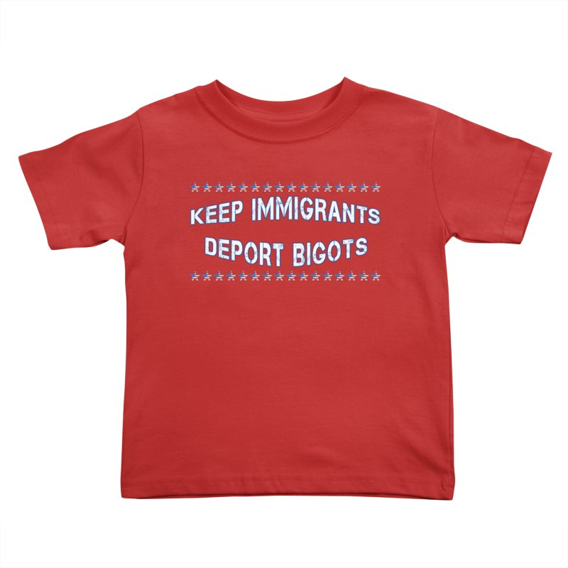 Keep Immigrants Deport Bigots Kids Toddler T-Shirt by Leading Artist Shop