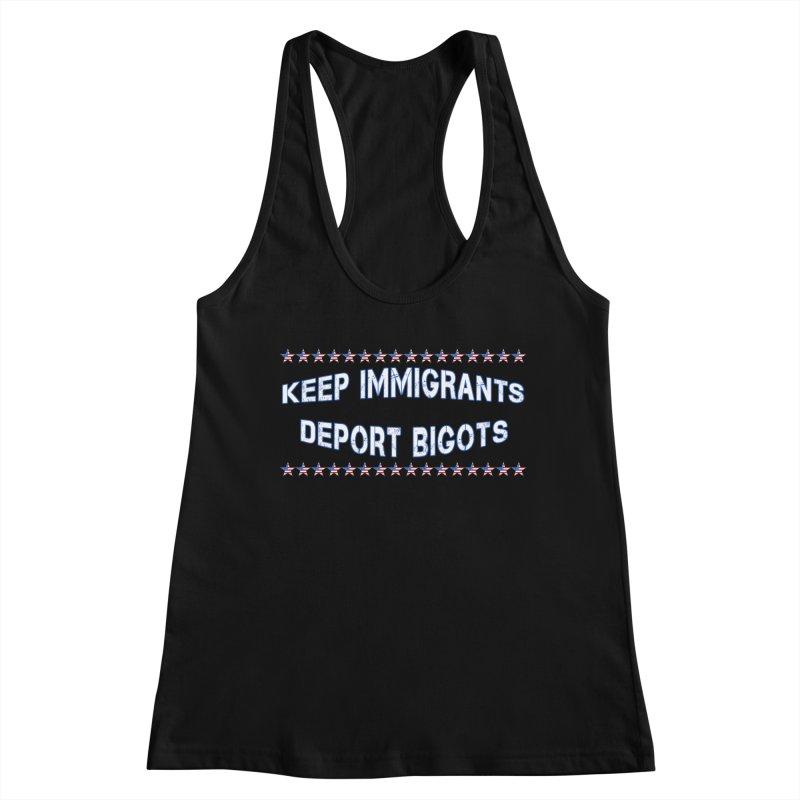 Keep Immigrants Deport Bigots Women's Racerback Tank by Leading Artist Shop