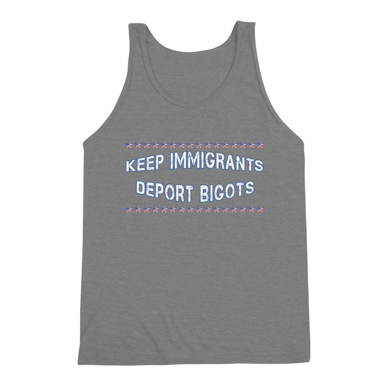 Keep Immigrants Deport Bigots Men's Triblend Tank by Leading Artist Shop