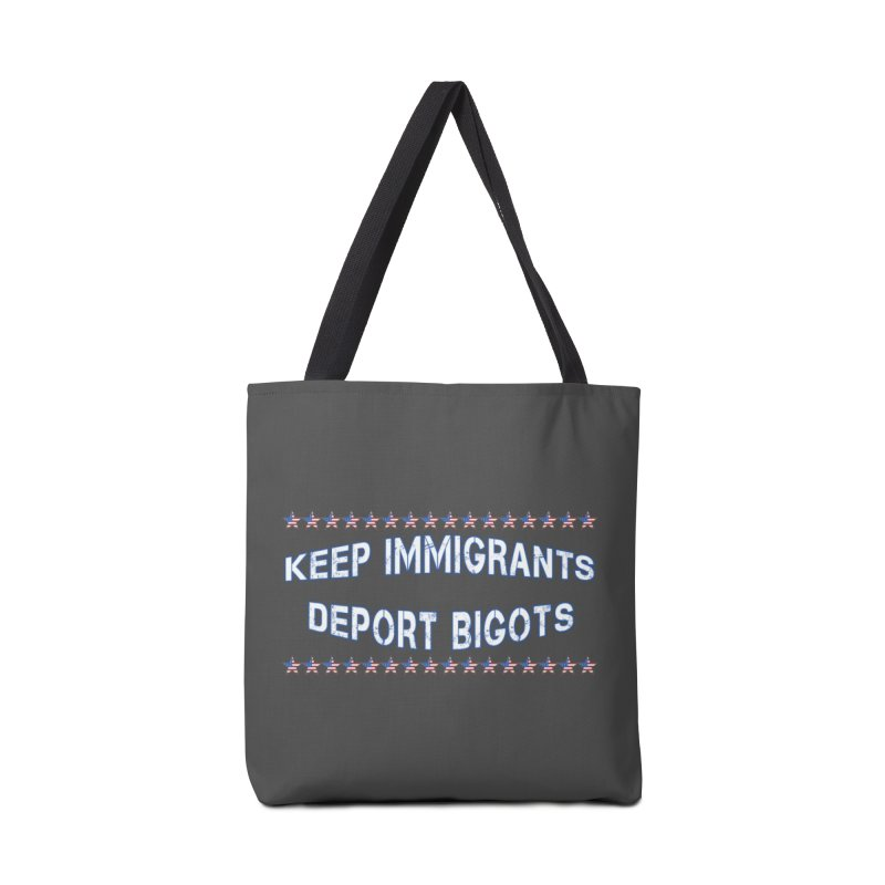 Keep Immigrants Deport Bigots Accessories Tote Bag Bag by Leading Artist Shop