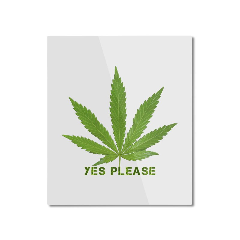 Yes Please Marijuana Leaf Home Mounted Aluminum Print by Leading Artist Shop