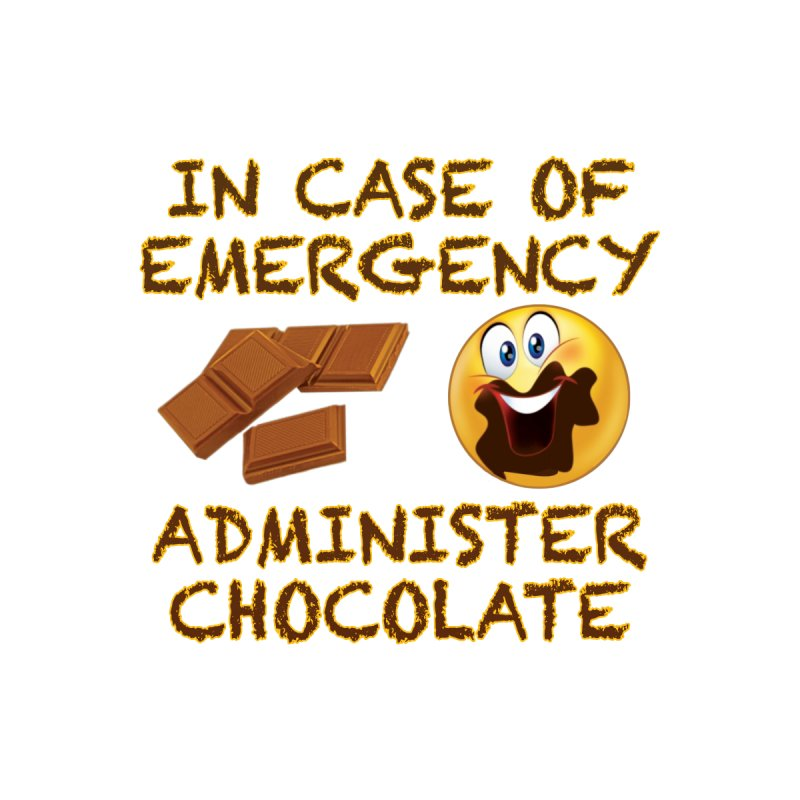 In Case of Emergency Administer Chocolate by Leading Artist Shop