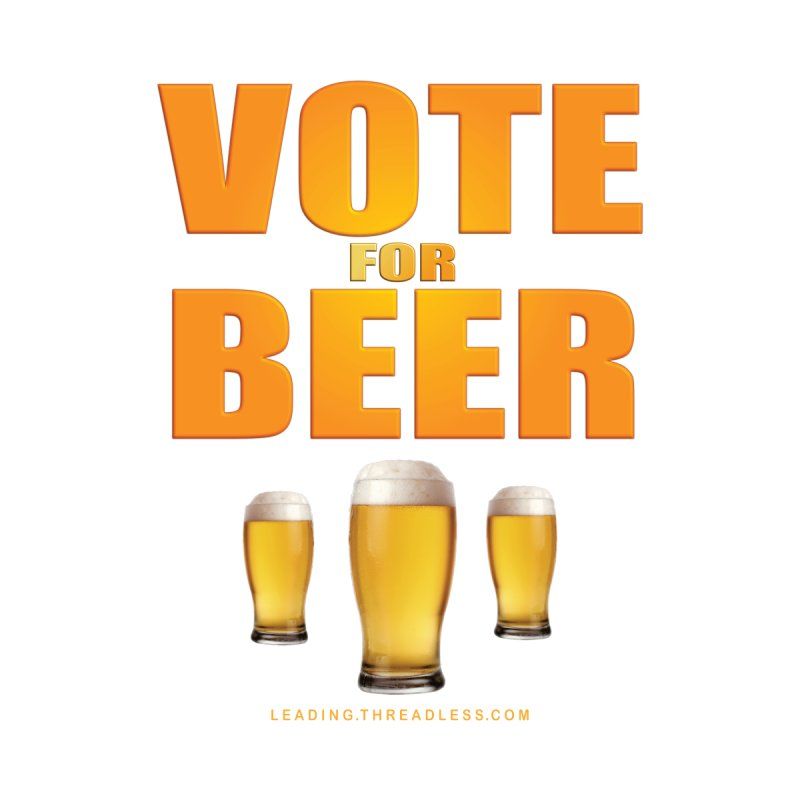Vote For Beer by Leading Artist Shop