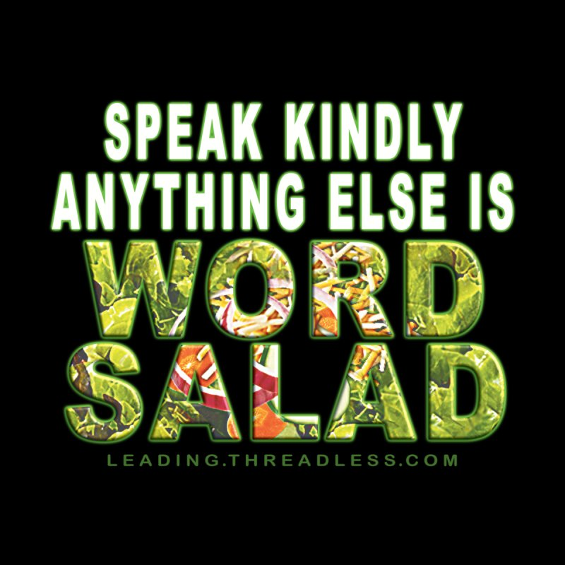 Speak Lovingly Anything Else Is Word Salad by Leading Artist Shop
