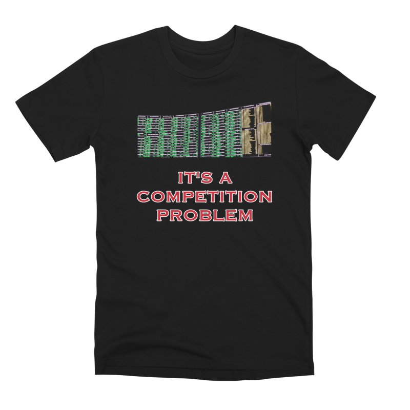 It's A Competition Problem Men's T-Shirt by leaguegear's Artist Shop