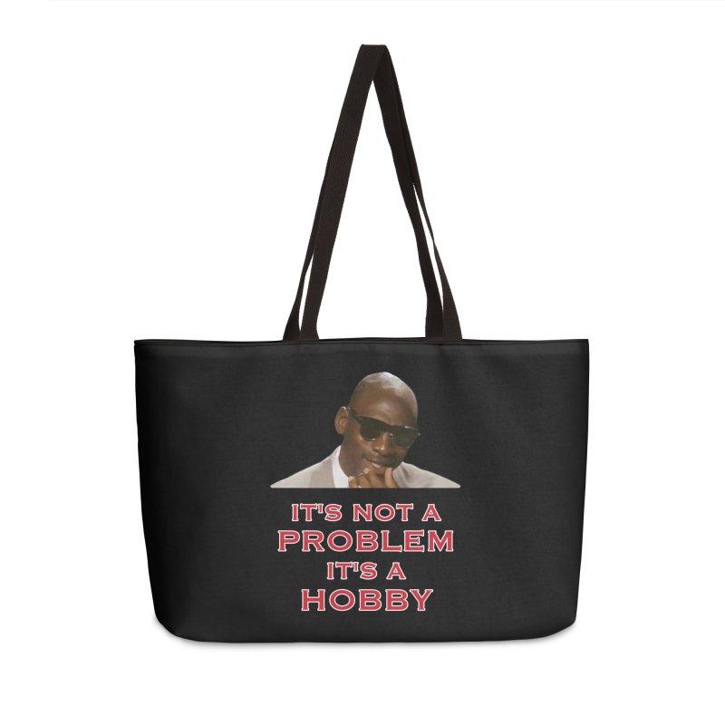 It's Not a Problem.....It's A Hobby Accessories Bag by leaguegear's Artist Shop