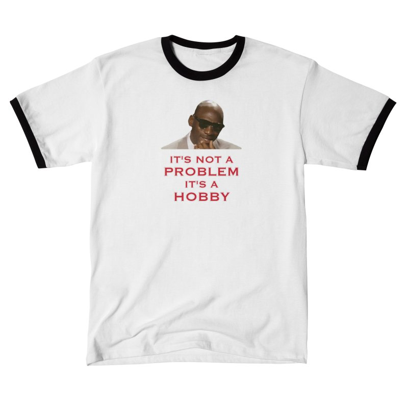 It's Not a Problem.....It's A Hobby Men's T-Shirt by leaguegear's Artist Shop