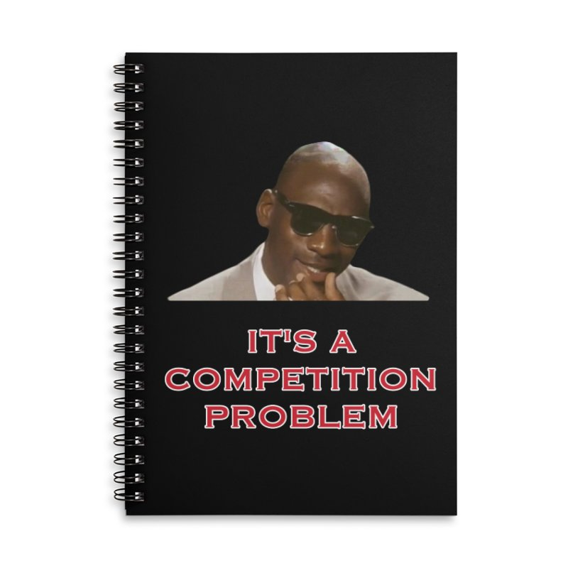 It's A Competition Problem.... Accessories Notebook by leaguegear's Artist Shop
