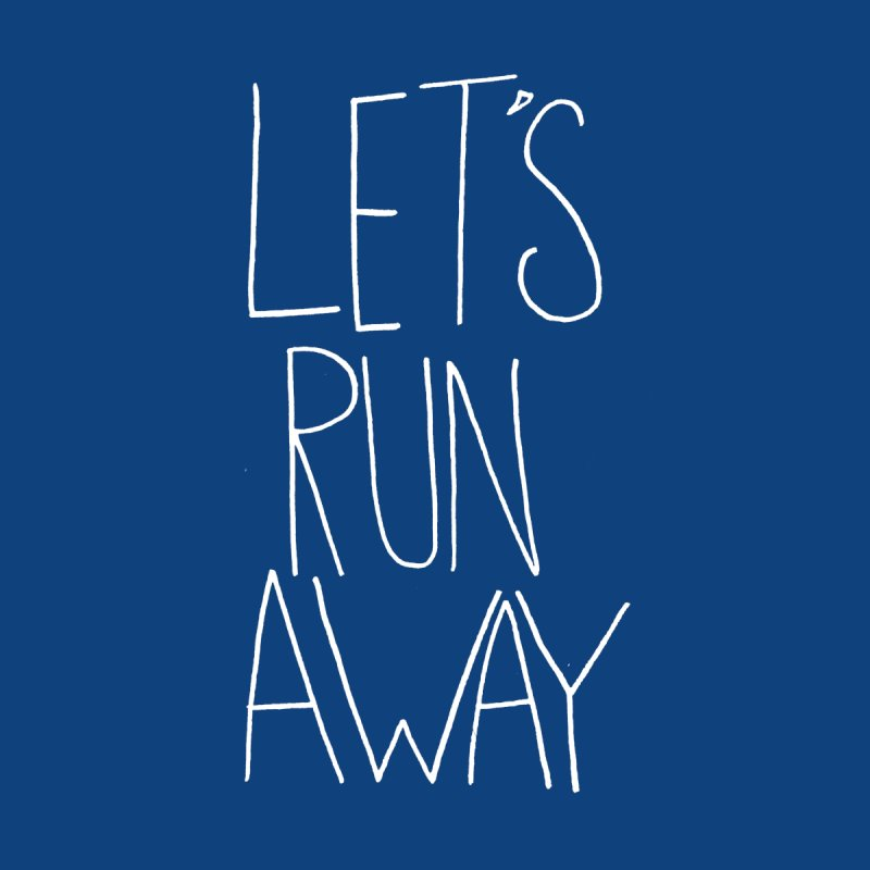 Let's Run Away   by Leah Flores' Artist Adventureland Shop