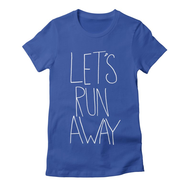 Let's Run Away Women's Fitted T-Shirt by Leah Flores' Artist Adventureland Shop