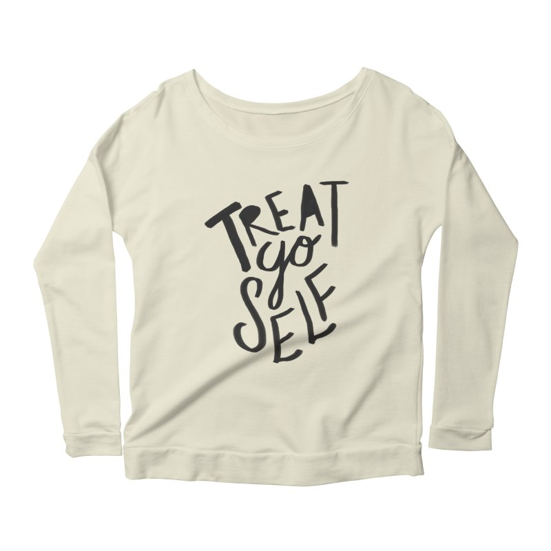 Treat Yo Self Women's Longsleeve Scoopneck  by Leah Flores' Artist Adventureland Shop