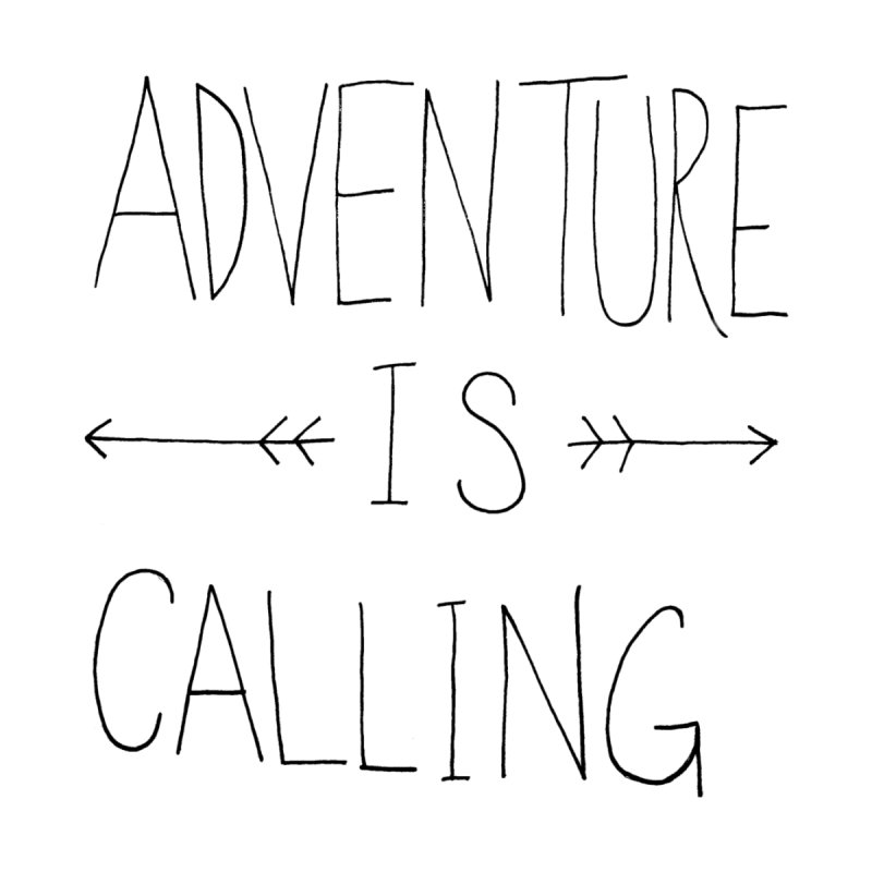 Adventure Is Calling None  by Leah Flores' Artist Adventureland Shop