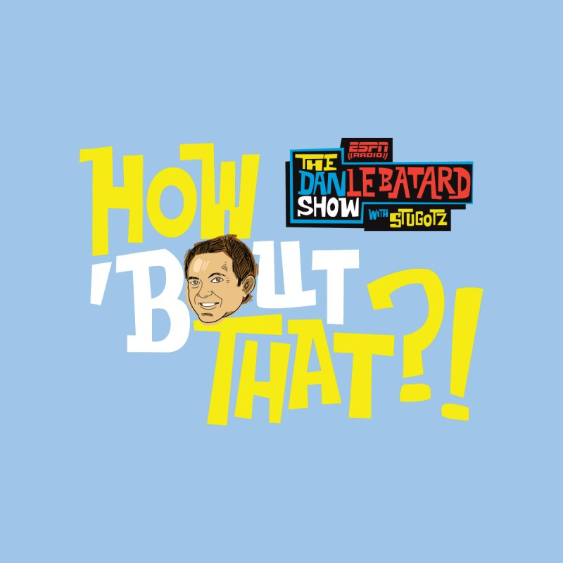 How 'bout That?! by The Official Dan Le Batard Show Merch Store