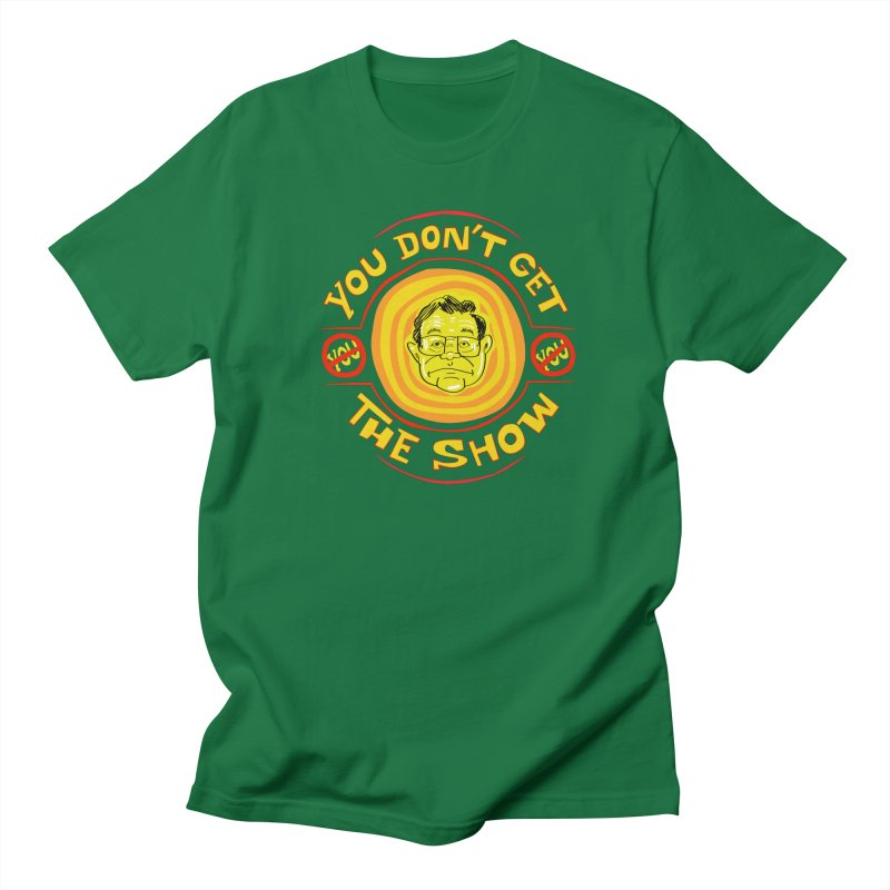 You Don't Get the Show Men's T-Shirt by The Official Dan Le Batard Show Merch Store