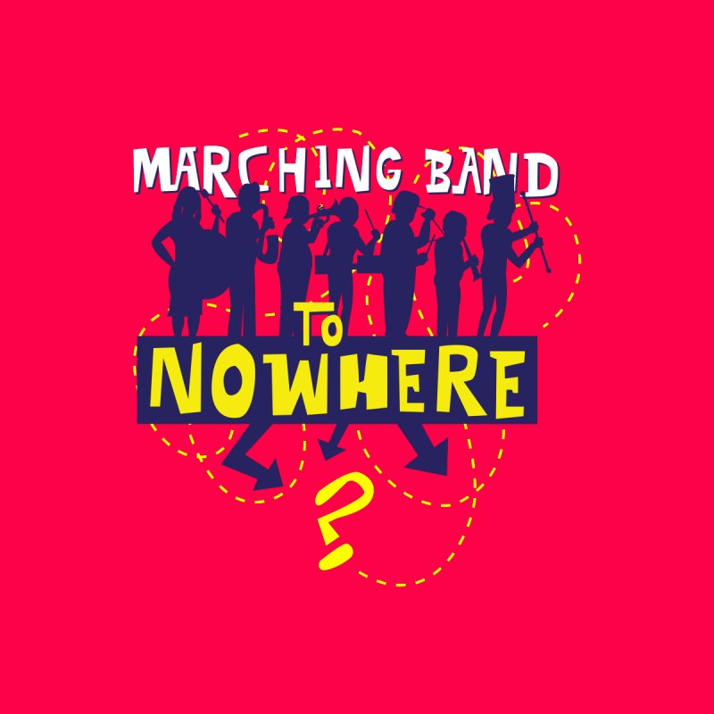 Marching Band to Nowhere by The Official Dan Le Batard Show Merch Store