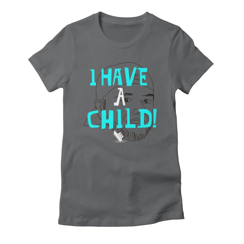 I Have a Child Women's Fitted T-Shirt by The Official Dan Le Batard Show Merch Store