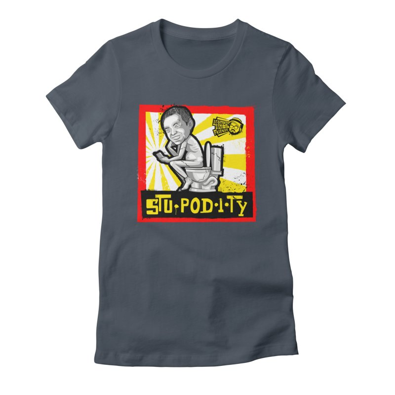 Stupodity Women's T-Shirt by The Official Dan Le Batard Show Merch Store