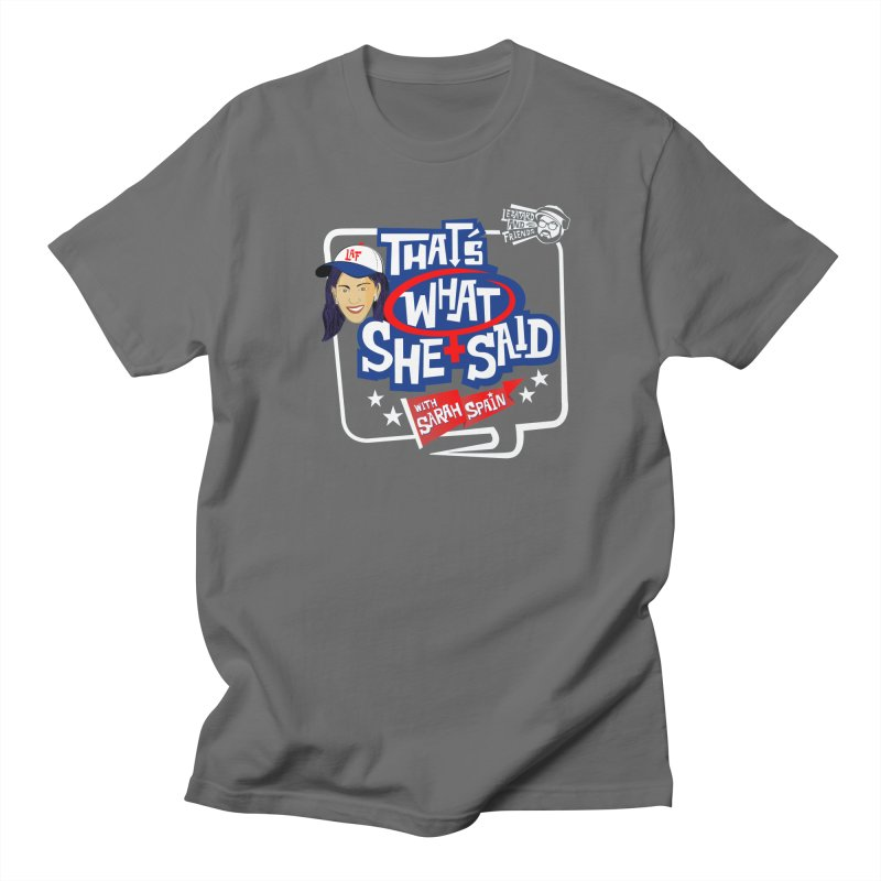 That's What She Said Men's T-Shirt by The Official Dan Le Batard Show Merch Store