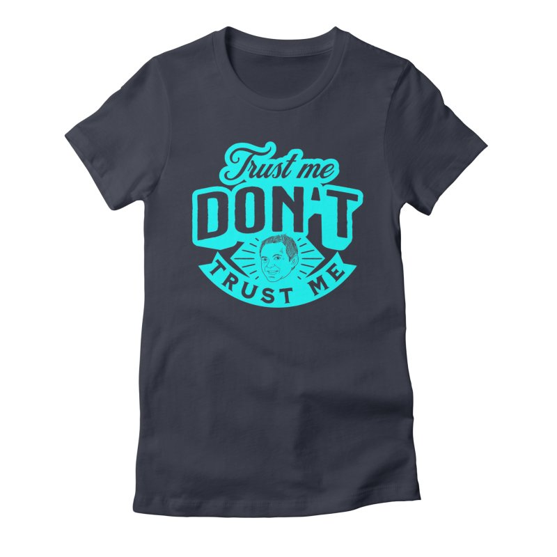 Trust Me - DON'T Trust Me Women's Fitted T-Shirt by The Official Dan Le Batard Show Merch Store