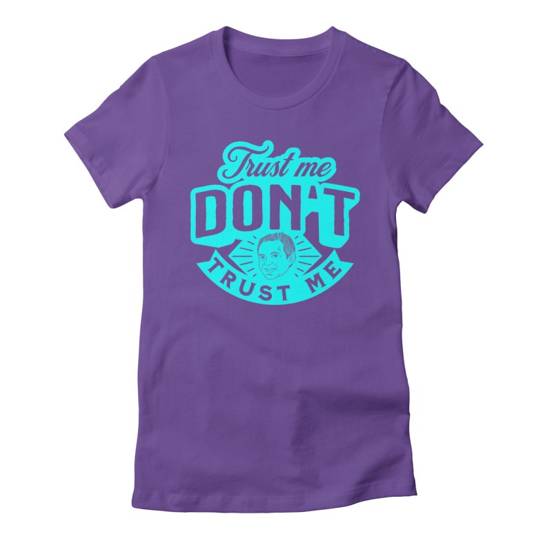 Trust Me - DON'T Trust Me Women's T-Shirt by The Official Dan Le Batard Show Merch Store