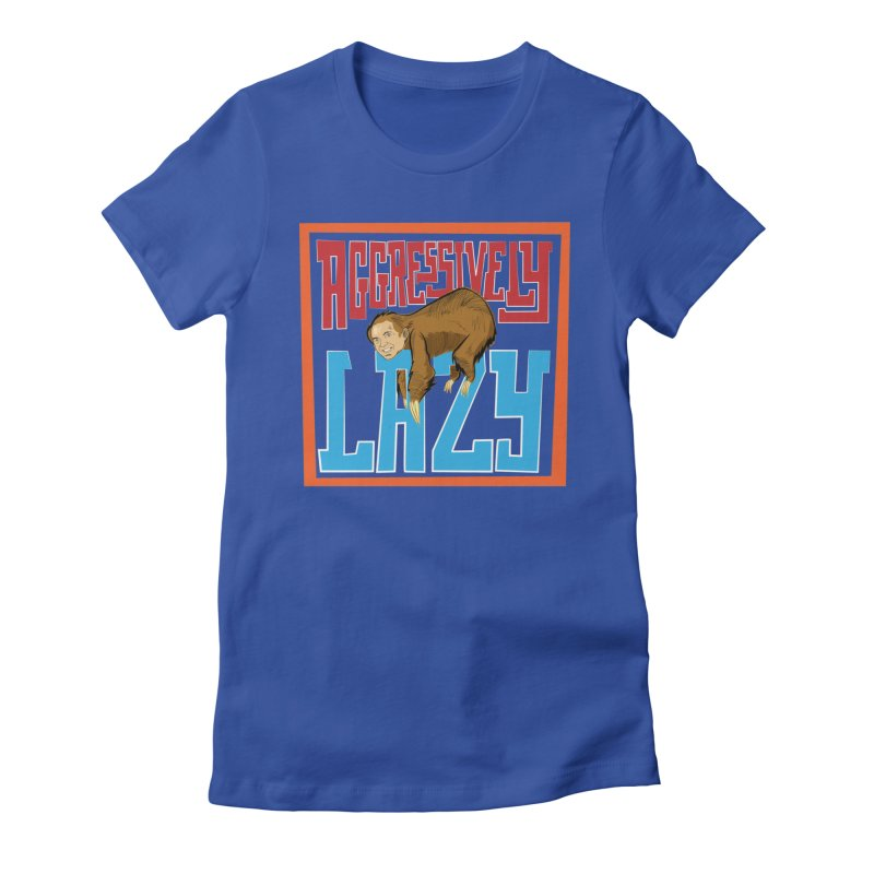 Aggressively Lazy Women's T-Shirt by The Official Dan Le Batard Show Merch Store