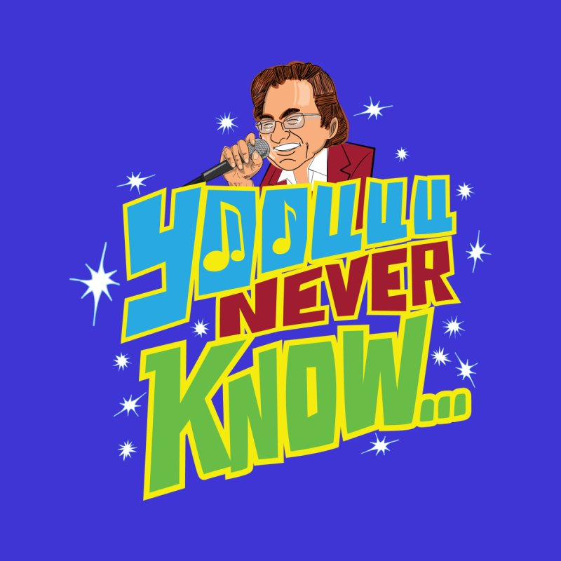 You Never Know by The Official Dan Le Batard Show Merch Store