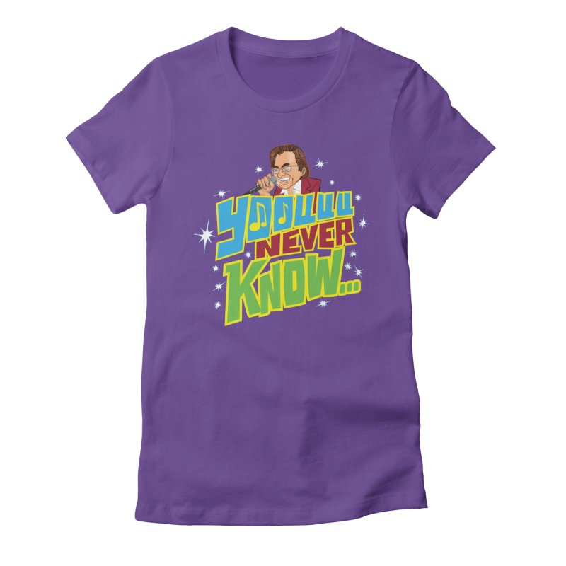 You Never Know Women's Fitted T-Shirt by The Official Dan Le Batard Show Merch Store