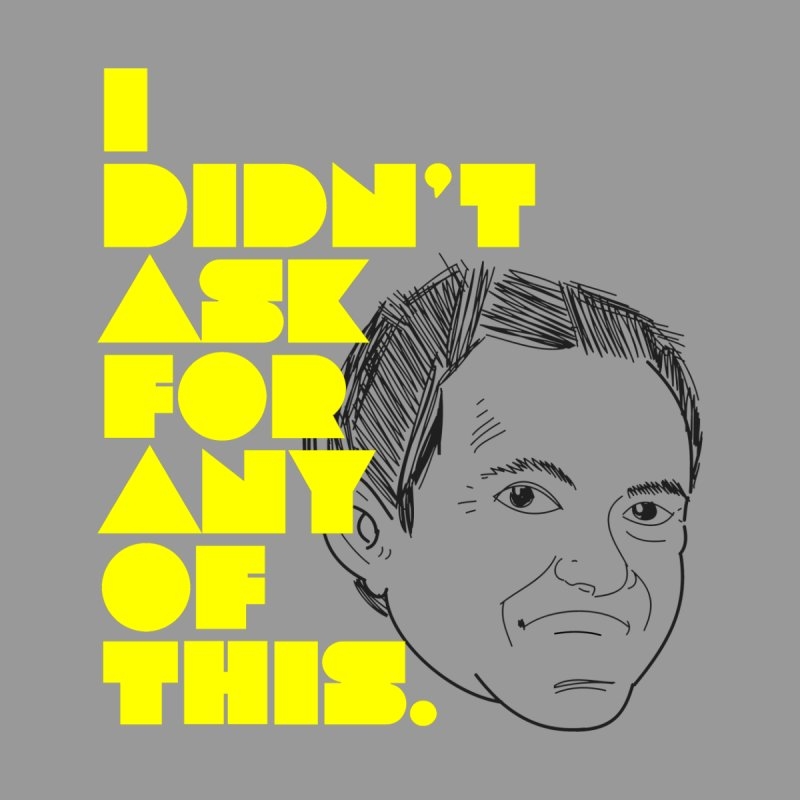 I Didn't Ask 2 Men's T-Shirt by The Official Dan Le Batard Show Merch Store