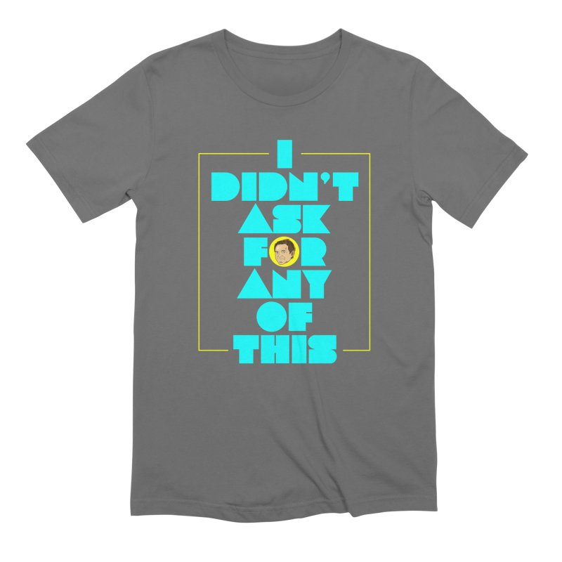 I Didn't Ask Men's T-Shirt by The Official Dan Le Batard Show Merch Store
