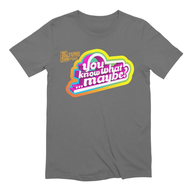 You Know What... Maybe? Men's T-Shirt by The Official Dan Le Batard Show Merch Store
