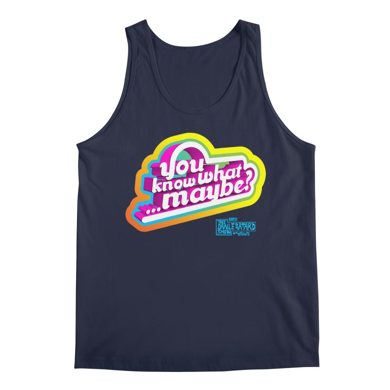 You Know What... Maybe? Men's Tank by The Official Dan Le Batard Show Merch Store