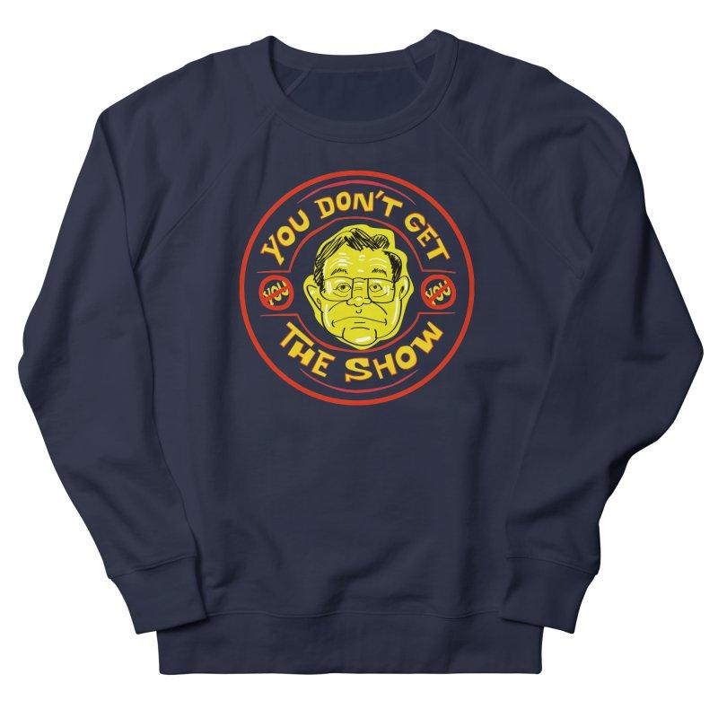 You Don't Get the Show Men's Sweatshirt by The Official Dan Le Batard Show Merch Store